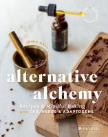 Alternative alchemy : recipes & mindful baking with CBD, herbs, and adaptogens Book cover