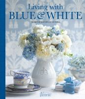 Living with blue & white by from the editors of Victoria.