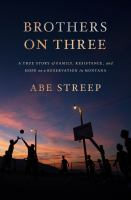 Brothers on three : a true story of family, resistance, and hope on a reservation in Montana Book cover