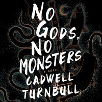 No gods, no monsters by Cadwell Turnbull.