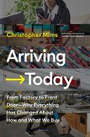 Arriving today : from factory to front door--why everything has changed about how and what we buy Book cover