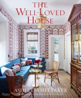The well-loved house by Ashley Whittaker ; foreword by Chrostopher Spitzmiller ; principal photography by Thomas Loof.