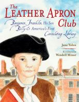 The Leather Apron Club : Benjamin Franklin, his son Billy, and America's first circulating library  Cover Image