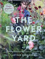 The flower yard : growing flamboyant flowers in containers Book cover