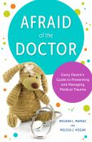 Afraid of the doctor : every parent's guide to preventing and managing medical trauma Book cover