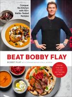 Beat Bobby Flay : conquer the kitchen with 100+ battle-tested recipes  Cover Image