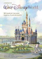 A portrait of Walt Disney World : 50 years of the most magical place on Earth  Cover Image
