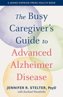 The busy caregiver's guide to advanced Alzheimer disease  Cover Image