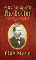 The doctor : a novel based on the life of Dr. George Goodfellow Book cover