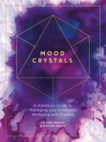Mood crystals : a hands-on guide to managing your emotional wellbeing with crystals Book cover