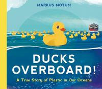 Ducks overboard! : a true story of plastic in our oceans Book cover