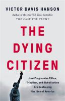 The dying citizen : how progressive elites, tribalism, and globalization are destroying the idea of America Book cover