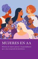 Mujeres en AA : historias de mujeres pioneras e hispanohablantes que se han recuperado del achoholismo Book cover
