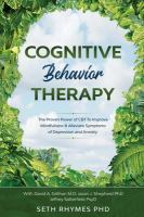 Cognitive behavior therapy : the proven power of CBT to improve mindfulness and alleviate symptoms of depression and anxiety Book cover