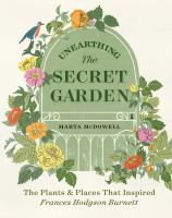Unearthing The secret garden : the plants and places that inspired Frances Hodgson Burnett Book cover
