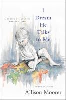 I dream he talks to me : a memoir of learning how to listen Book cover