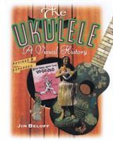 The ukulele : a visual history  Cover Image
