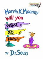 Marvin K. Mooney, will you please go now! by by Dr. Seuss.